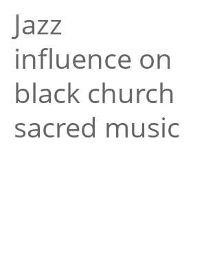 "Afficher ""Jazz influence on black church sacred music"""