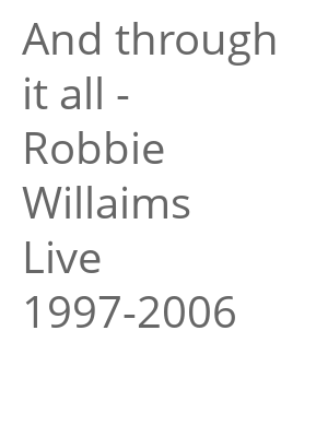 """Afficher """"And through it all - Robbie Willaims Live 1997-2006"""""""